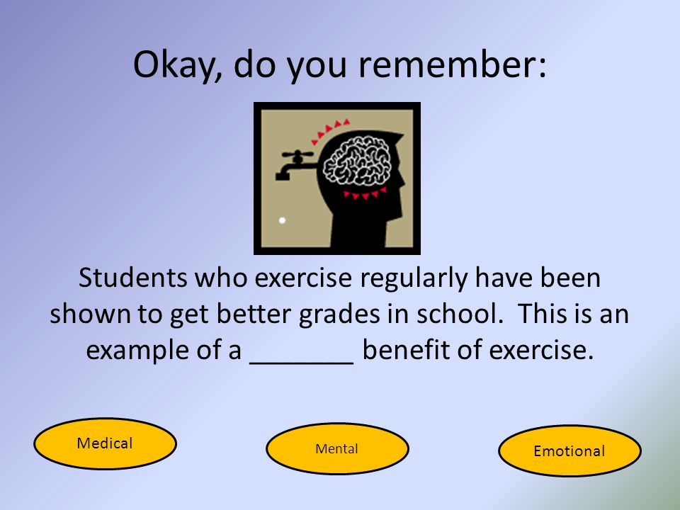 It's time to Review: We've been discussing benefits of exercise.