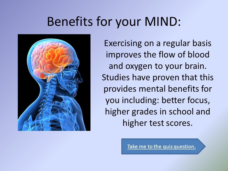 Okay, do you remember: Students who exercise regularly have been shown to get better grades in school.