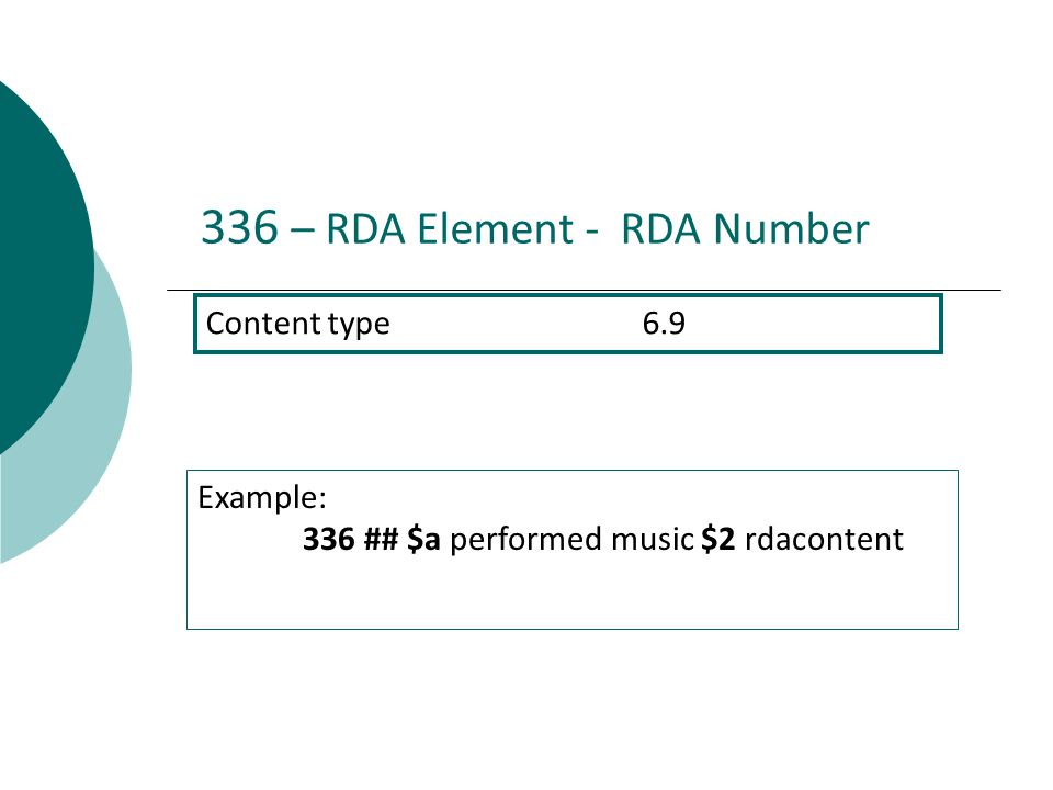 336 – RDA Element - RDA Number Content type 6.9 Example: 336 ## $a performed music $2 rdacontent