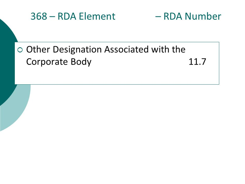 368 – RDA Element – RDA Number  Other Designation Associated with the Corporate Body11.7