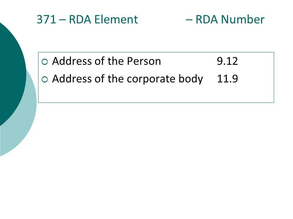 371 – RDA Element – RDA Number  Address of the Person9.12  Address of the corporate body11.9