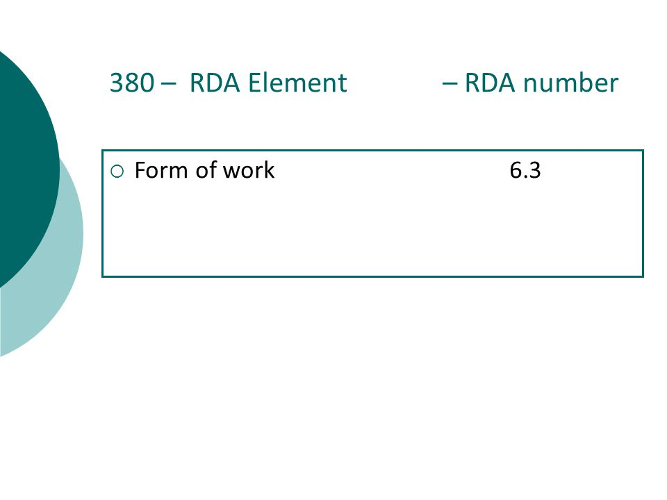 380 – RDA Element – RDA number  Form of work6.3