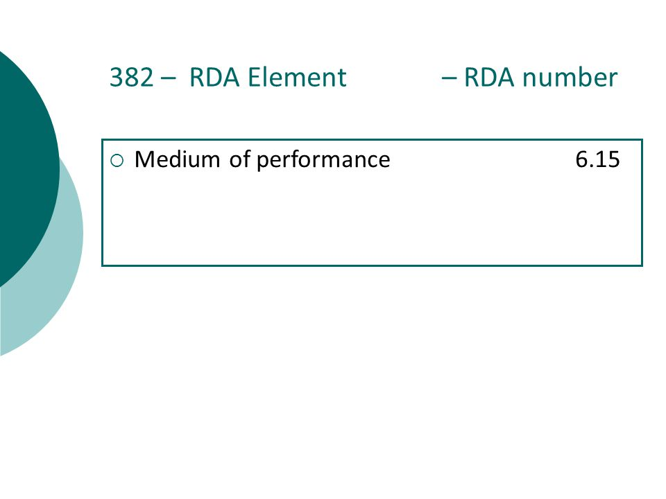 382 – RDA Element – RDA number  Medium of performance6.15