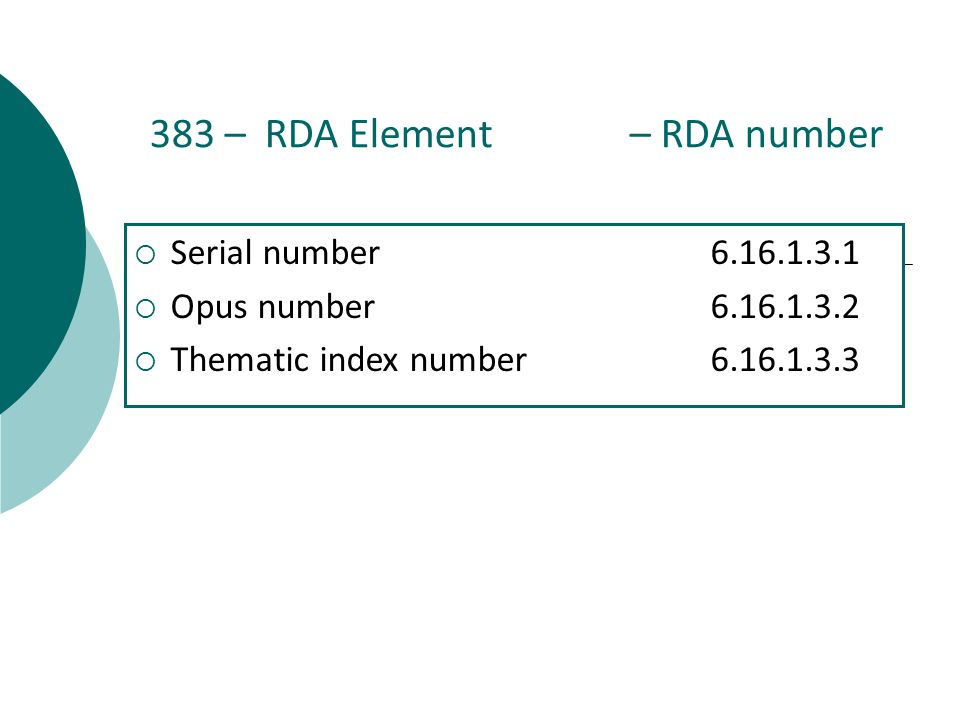 383 – RDA Element – RDA number  Serial number6.16.1.3.1  Opus number6.16.1.3.2  Thematic index number6.16.1.3.3