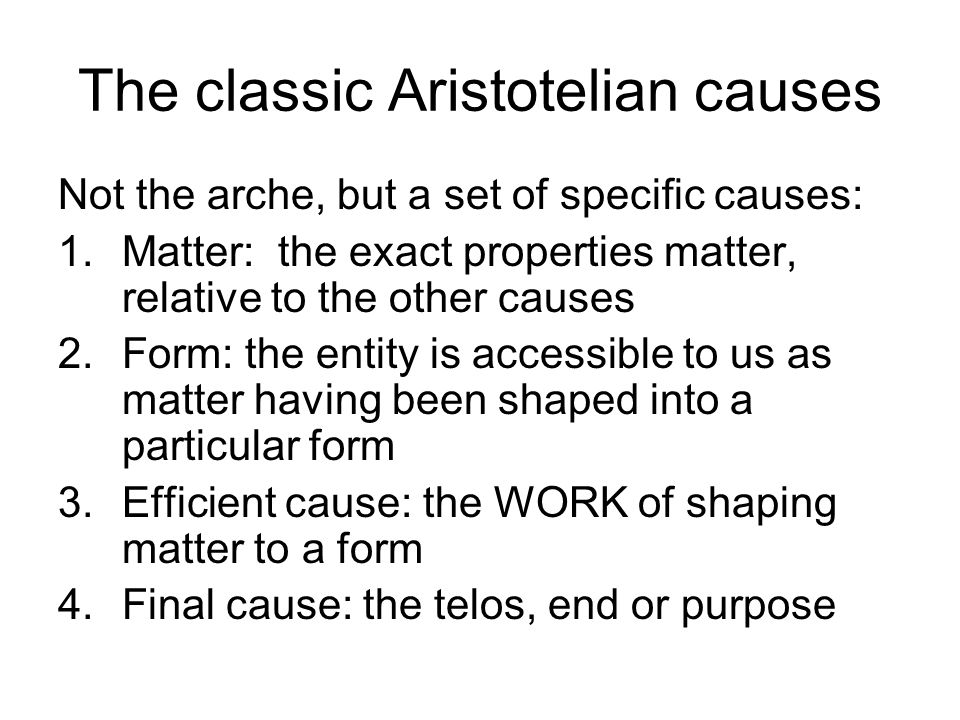 Final cause (telos) In Metaphysics, Aristotle distinguishes two uses of telos : that for the sake of which, and that for the benefit of which.