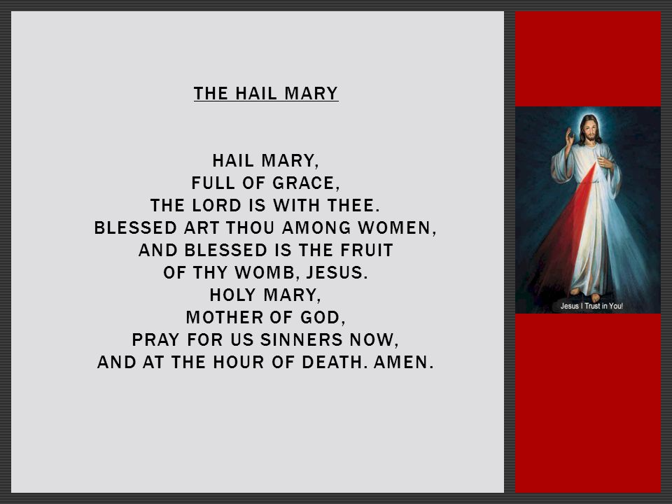 THE HAIL MARY HAIL MARY, FULL OF GRACE, THE LORD IS WITH THEE.