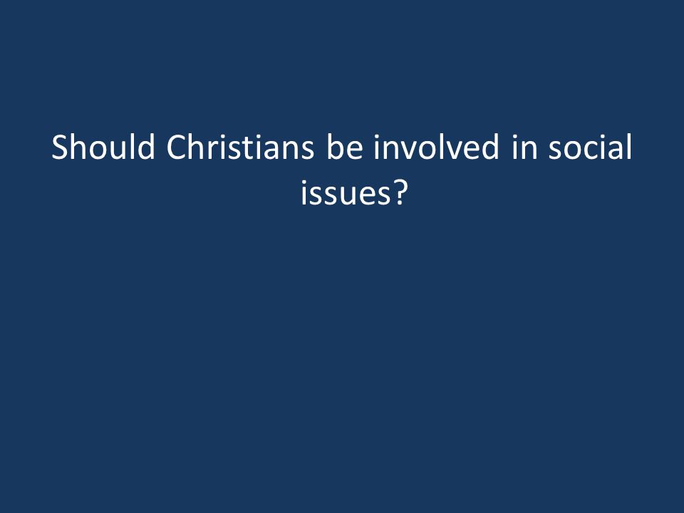 Should Christians be involved in social issues?