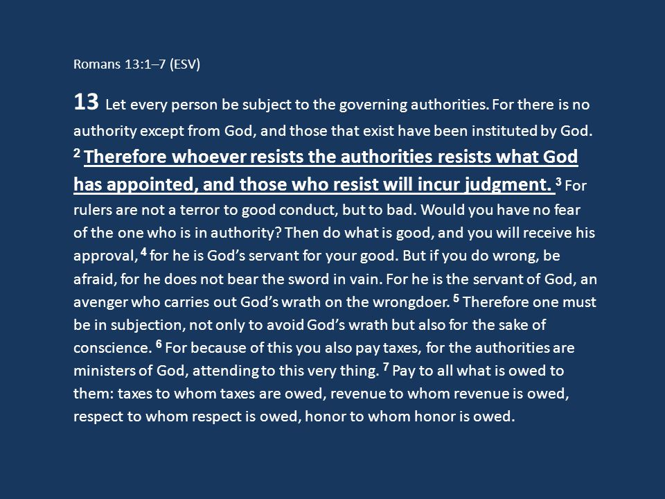 Romans 13:1–7 (ESV) 13 Let every person be subject to the governing authorities.