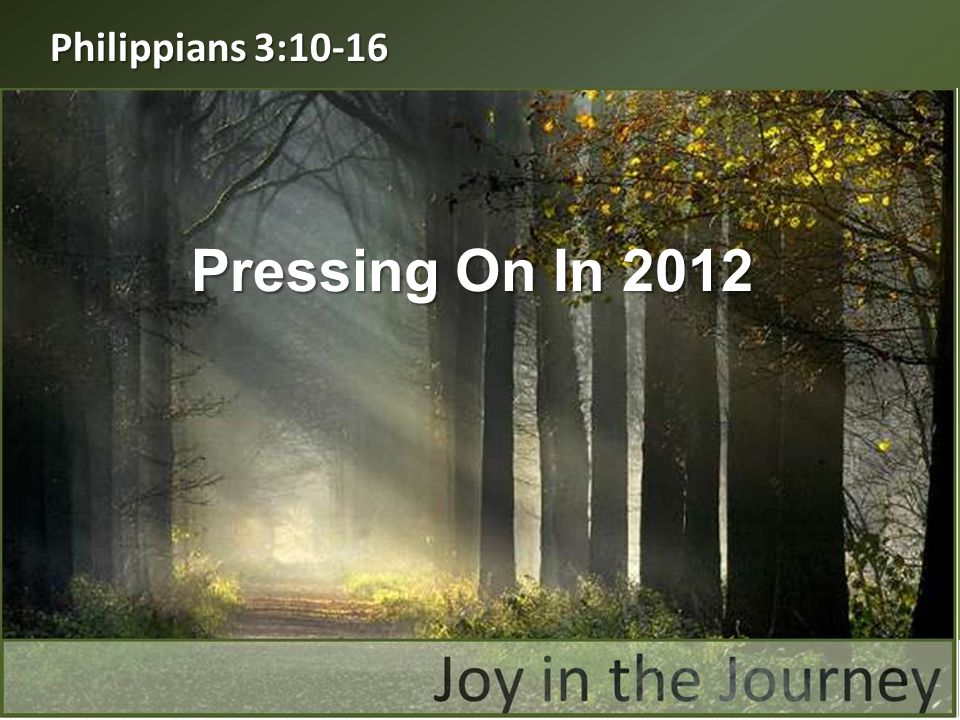 Philippians 3:10-16 Pressing On In 2012