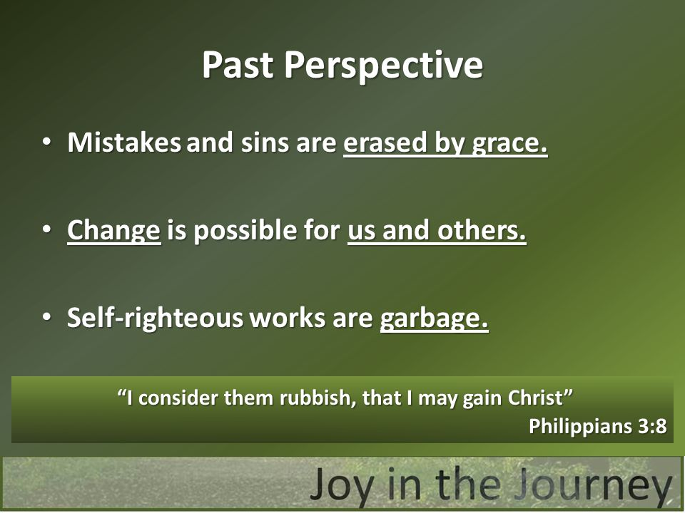 Past Perspective Mistakes and sins are erased by grace.