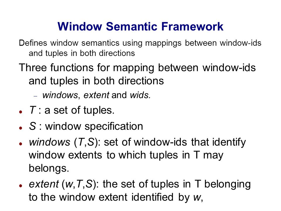 Window Semantic Framework Defines window semantics using mappings between window-ids and tuples in both directions Three functions for mapping between