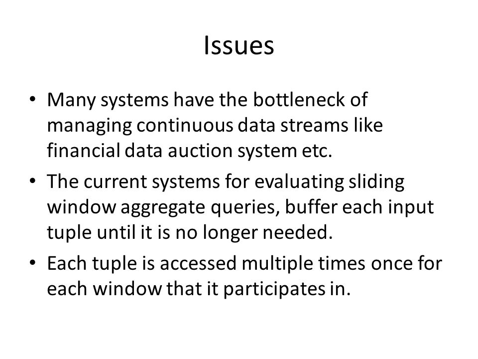 Issues Many systems have the bottleneck of managing continuous data streams like financial data auction system etc. The current systems for evaluating