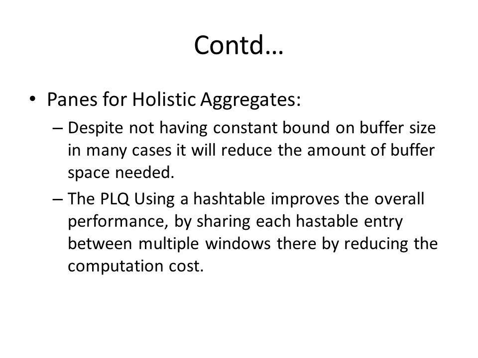 Contd… Panes for Holistic Aggregates: – Despite not having constant bound on buffer size in many cases it will reduce the amount of buffer space neede