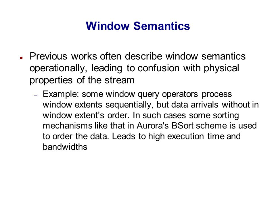 Window Specification Window specification: a window type and a set of parameters that defines a window to be used by a query.
