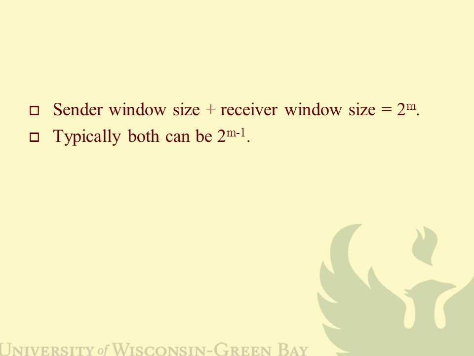  Sender window size + receiver window size = 2 m.  Typically both can be 2 m-1.