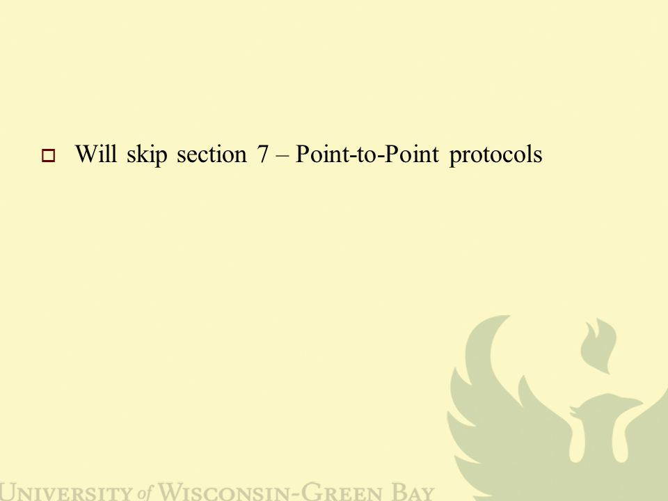  Will skip section 7 – Point-to-Point protocols