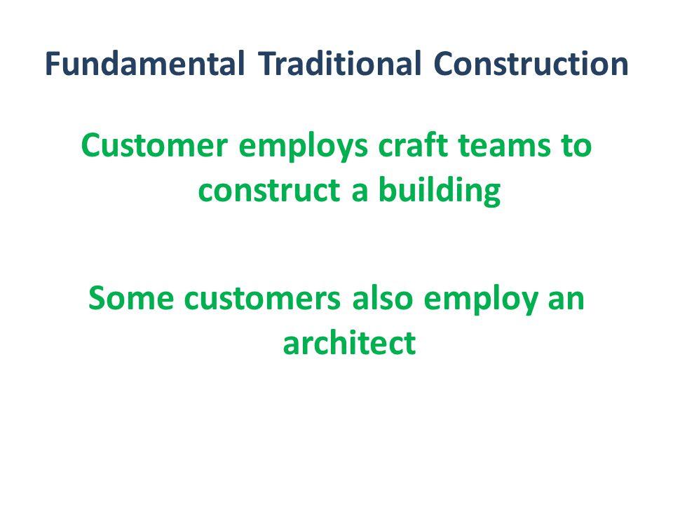 Fundamental Traditional Construction CUSTOMER TRADE CONTRACTOR CUSTOMER TRADE CONTRACTOR ARCHITECT