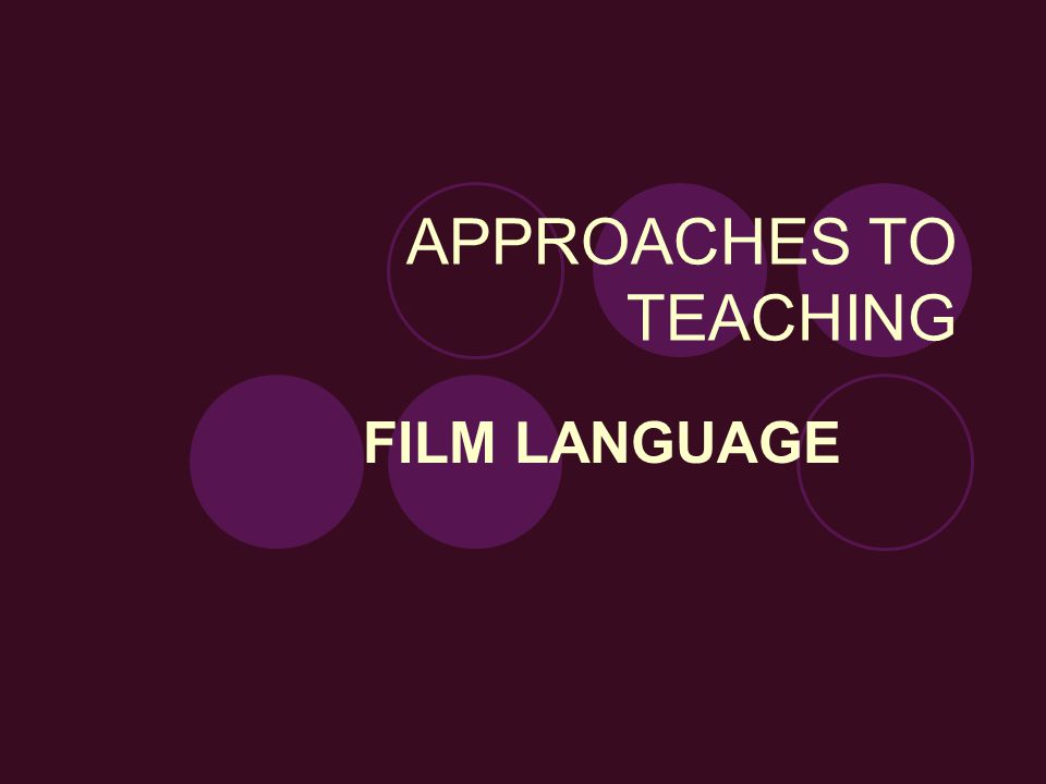 APPROACHES TO TEACHING FILM LANGUAGE