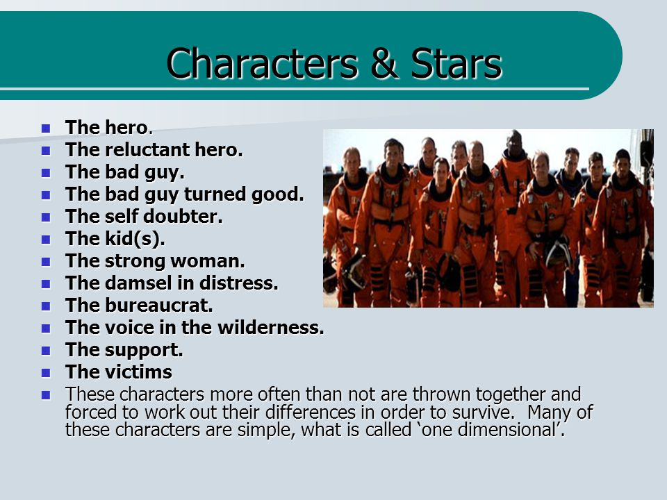 Characters & Stars The hero. The hero. The reluctant hero.