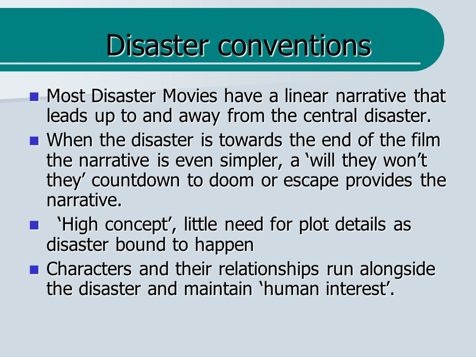 Most Disaster Movies have a linear narrative that leads up to and away from the central disaster.
