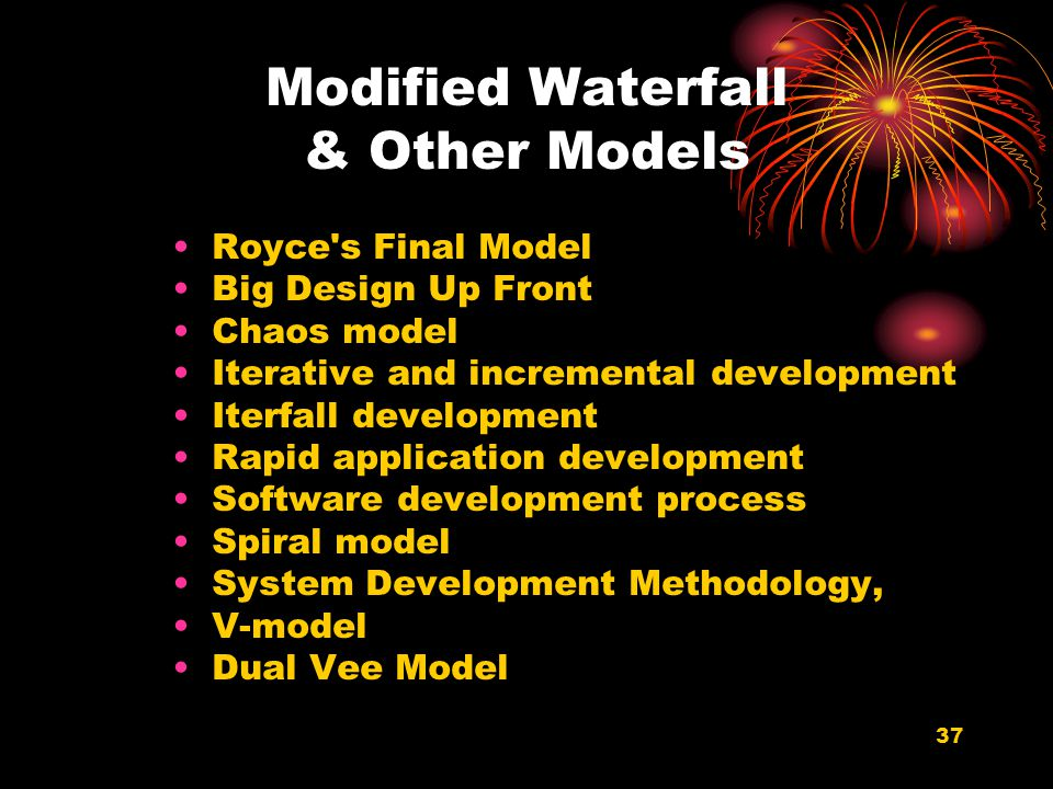 37 Modified Waterfall & Other Models Royce's Final Model Big Design Up Front Chaos model Iterative and incremental development Iterfall development Ra