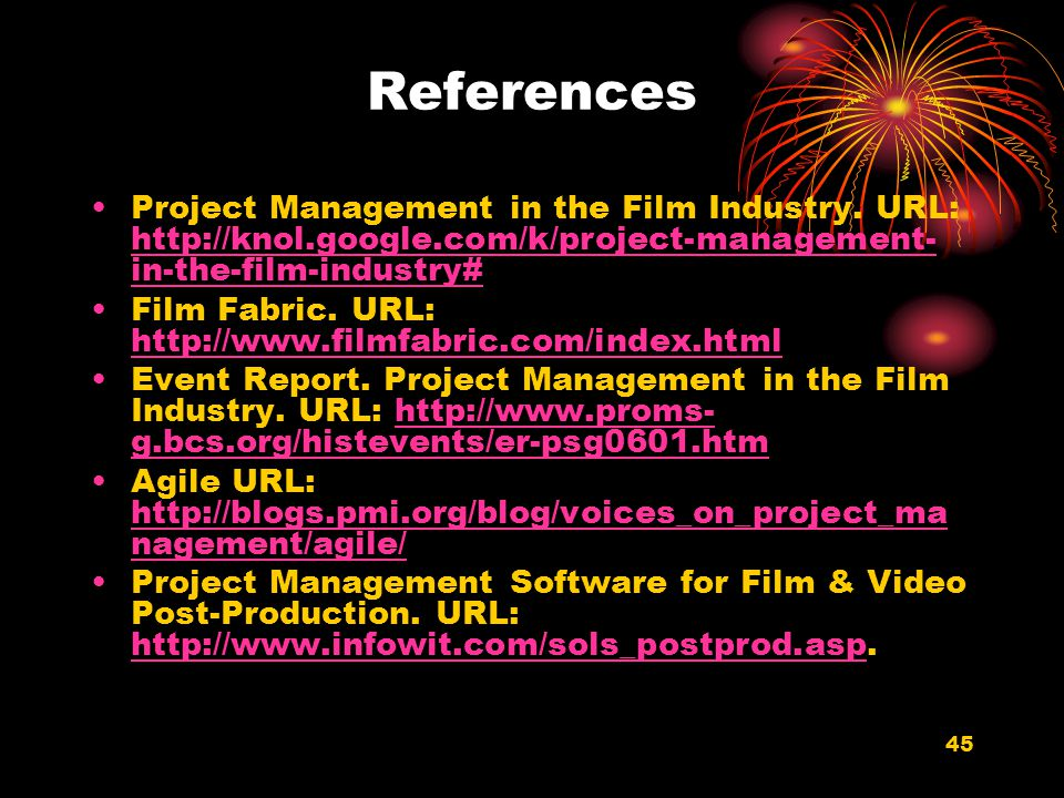 45 References Project Management in the Film Industry. URL: http://knol.google.com/k/project-management- in-the-film-industry# http://knol.google.com/