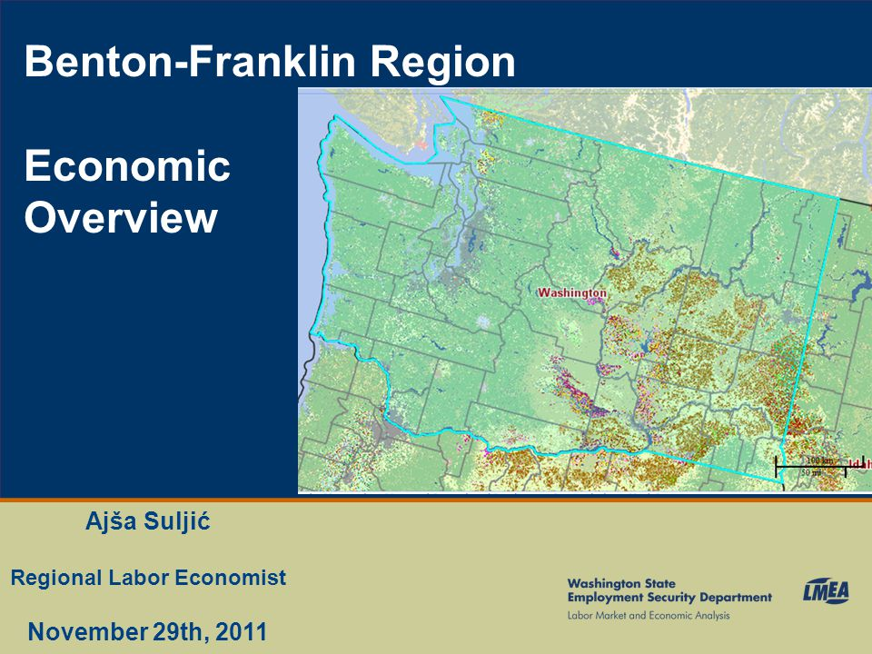 1 Ajša Suljić Regional Labor Economist November 29th, 2011 Benton-Franklin Region Economic Overview