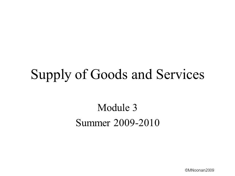 ©MNoonan2009 Supply of Goods and Services Module 3 Summer 2009-2010