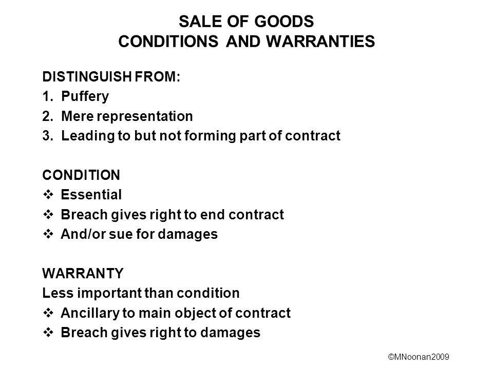 ©MNoonan2009 SALE OF GOODS CONDITIONS AND WARRANTIES DISTINGUISH FROM: 1.