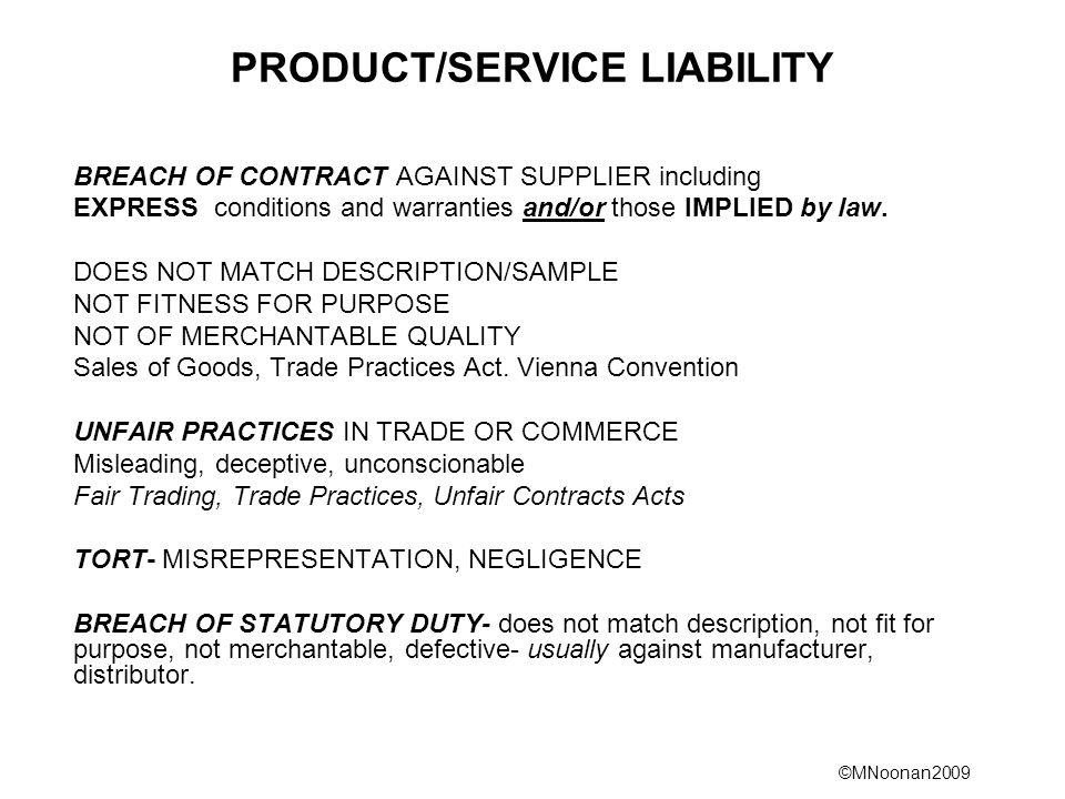 ©MNoonan2009 PRODUCT/SERVICE LIABILITY BREACH OF CONTRACT AGAINST SUPPLIER including EXPRESS conditions and warranties and/or those IMPLIED by law.