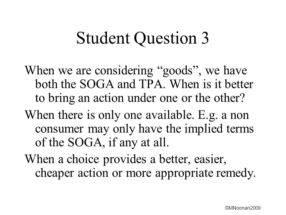 ©MNoonan2009 Student Question 3 When we are considering goods , we have both the SOGA and TPA.