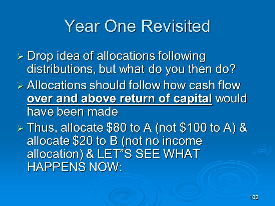 102 Year One Revisited  Drop idea of allocations following distributions, but what do you then do.