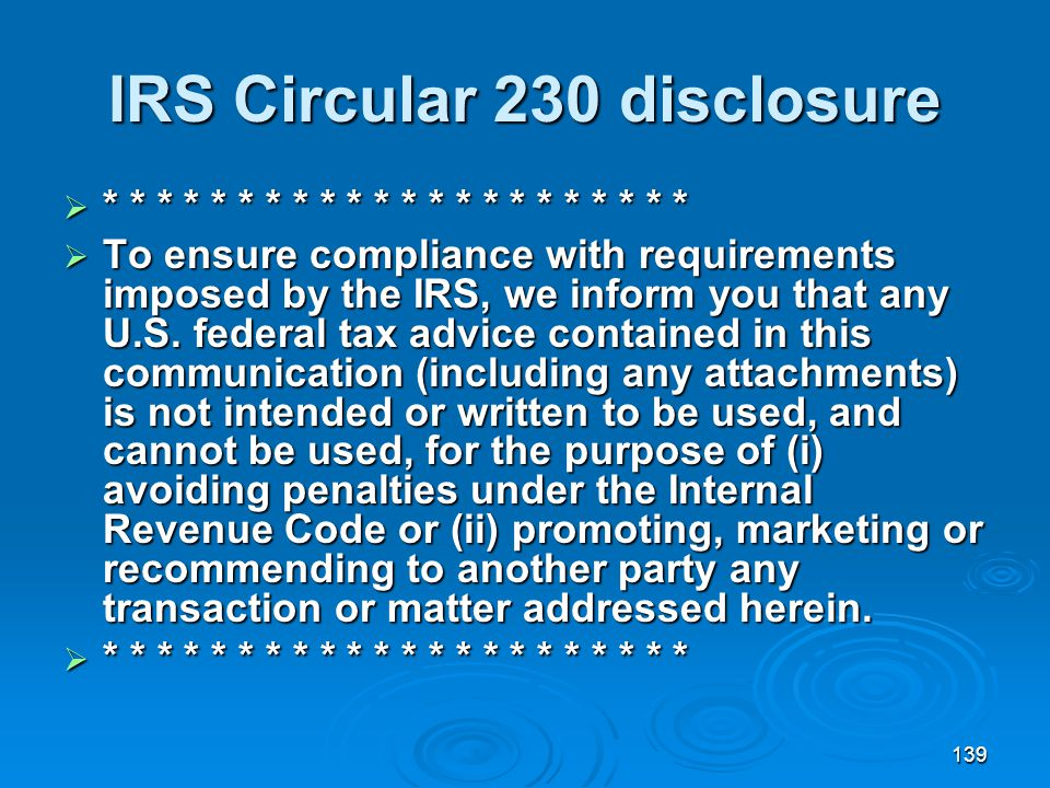 139 IRS Circular 230 disclosure  * * * * * * * * * * * * * * * * * * * * * *  To ensure compliance with requirements imposed by the IRS, we inform you that any U.S.