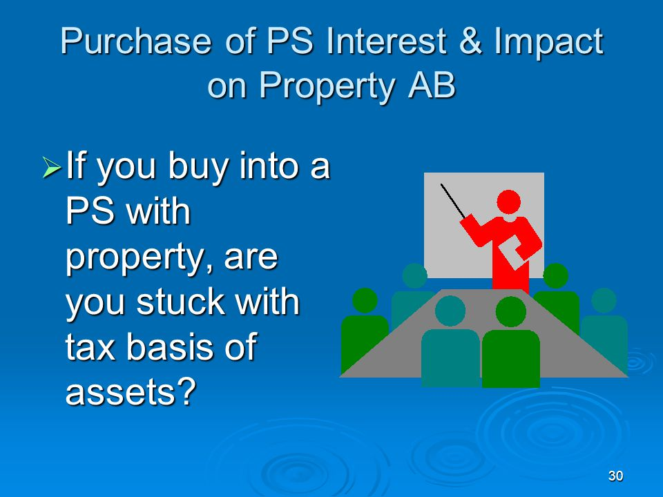 30 Purchase of PS Interest & Impact on Property AB  If you buy into a PS with property, are you stuck with tax basis of assets?