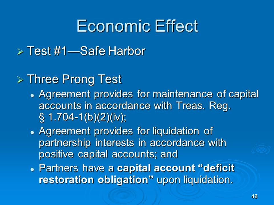 48 Economic Effect  Test #1—Safe Harbor  Three Prong Test Agreement provides for maintenance of capital accounts in accordance with Treas.