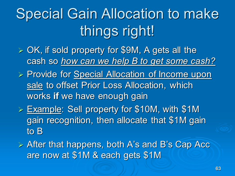63 Special Gain Allocation to make things right.