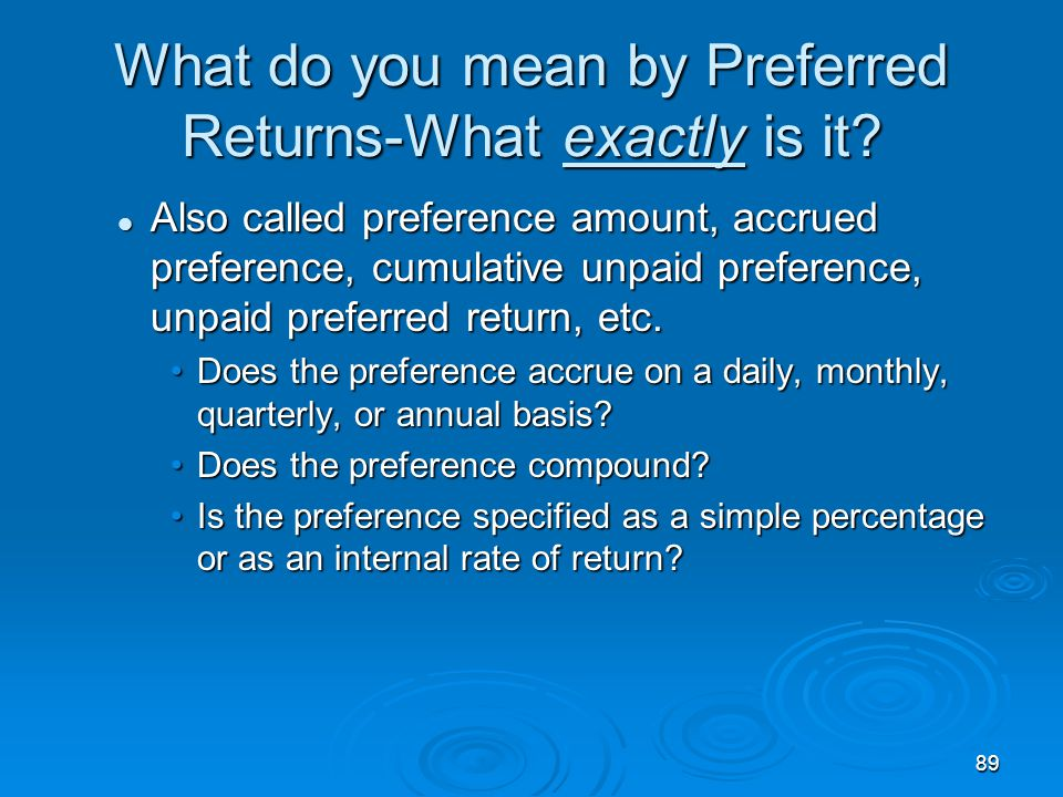 89 What do you mean by Preferred Returns-What exactly is it.