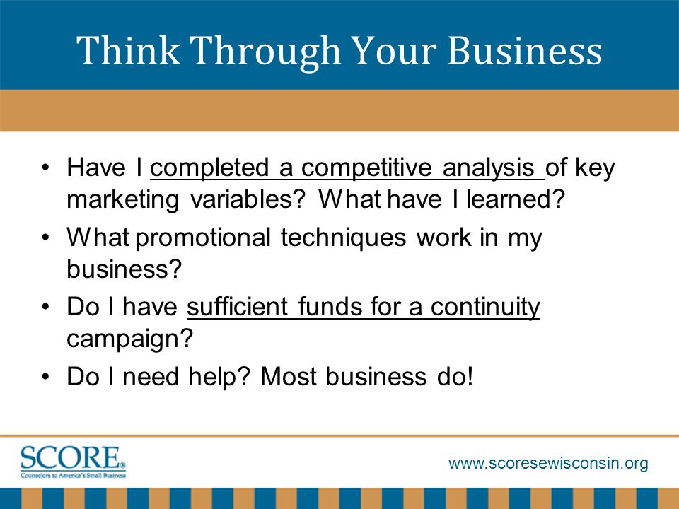 Think Through Your Business Have I completed a competitive analysis of key marketing variables.