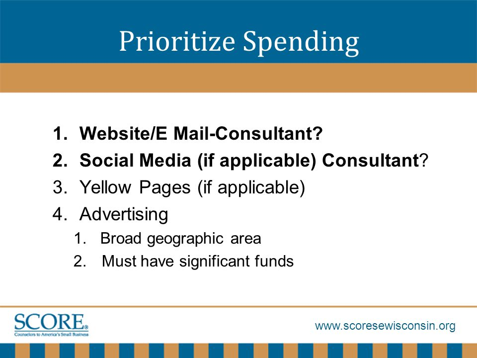www.scoresewisconsin.org Prioritize Spending 1.Website/E Mail-Consultant.