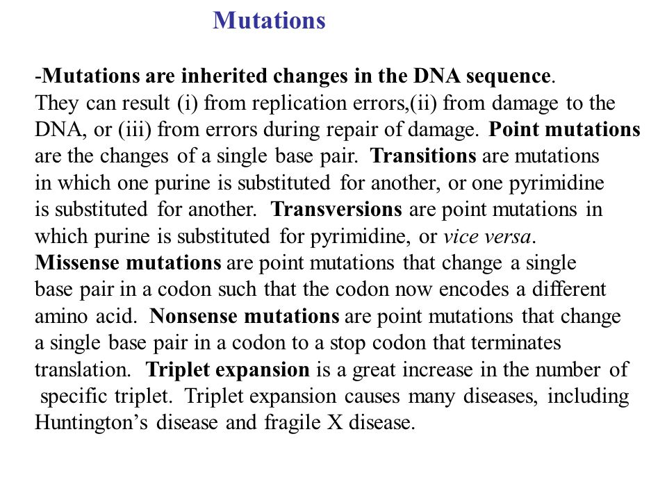 Mutations -Mutations are inherited changes in the DNA sequence. They can result (i) from replication errors,(ii) from damage to the DNA, or (iii) from