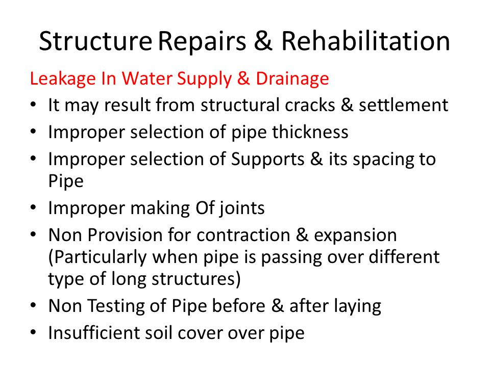 Structure Repairs & Rehabilitation Leakage In Water Supply & Drainage It may result from structural cracks & settlement Improper selection of pipe thi