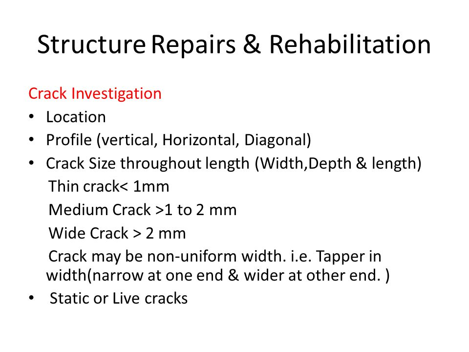 Structure Repairs & Rehabilitation Crack Investigation Location Profile (vertical, Horizontal, Diagonal) Crack Size throughout length (Width,Depth & l