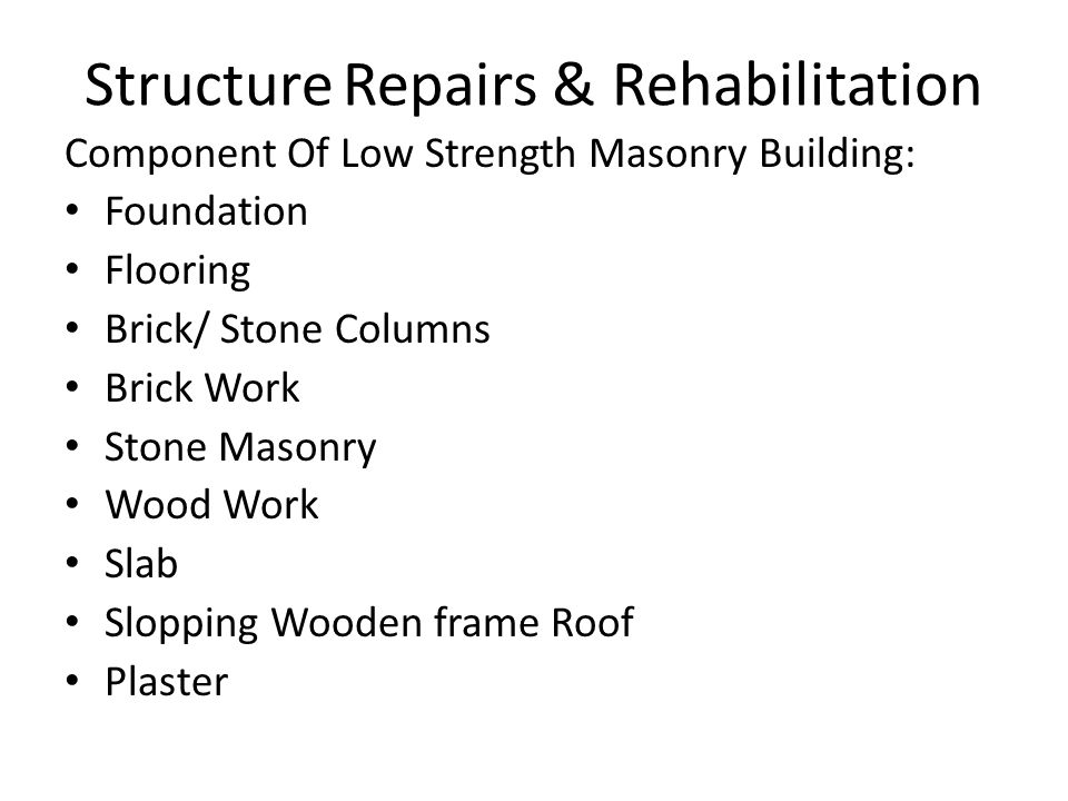 Structure Repairs & Rehabilitation Component Of Low Strength Masonry Building: Foundation Flooring Brick/ Stone Columns Brick Work Stone Masonry Wood