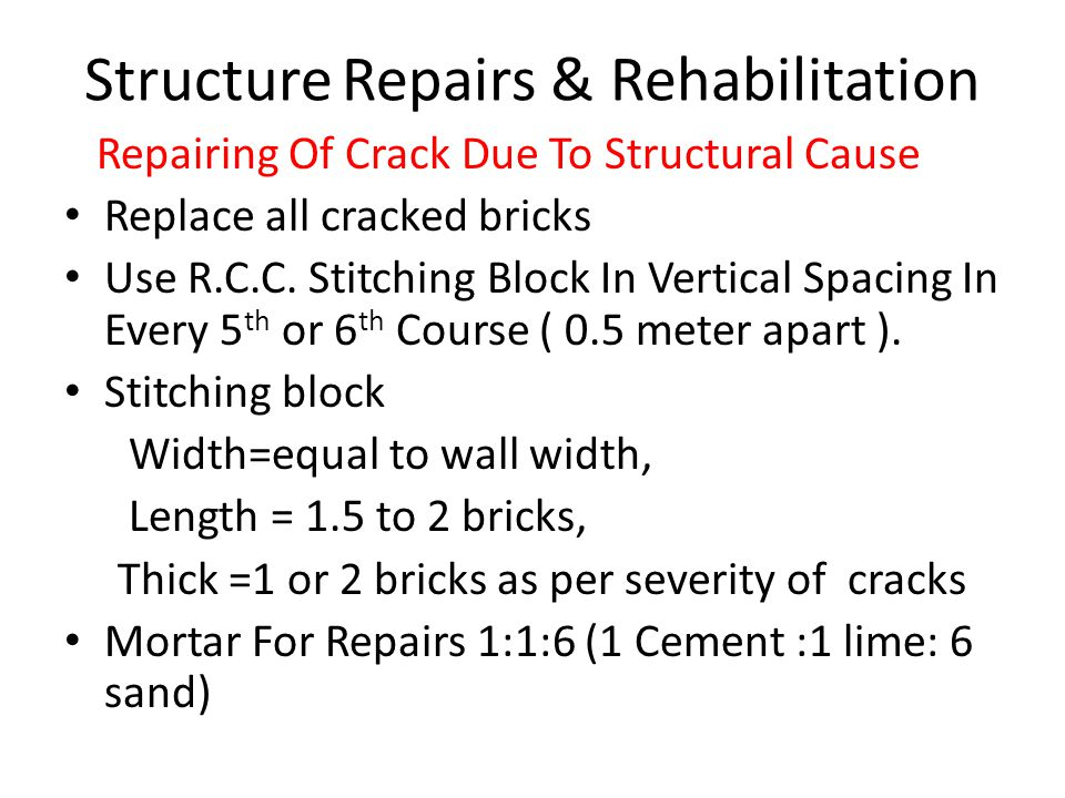 Structure Repairs & Rehabilitation Repairing Of Crack Due To Structural Cause Replace all cracked bricks Use R.C.C. Stitching Block In Vertical Spacin