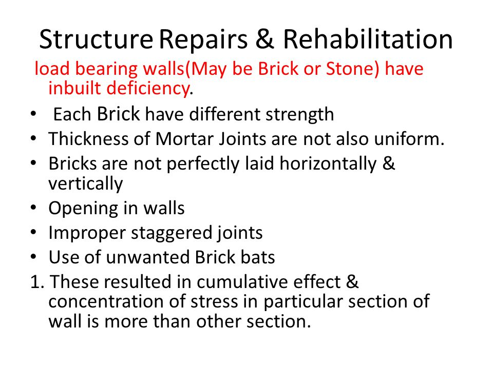Structure Repairs & Rehabilitation load bearing walls(May be Brick or Stone) have inbuilt deficiency. Each Brick have different strength Thickness of