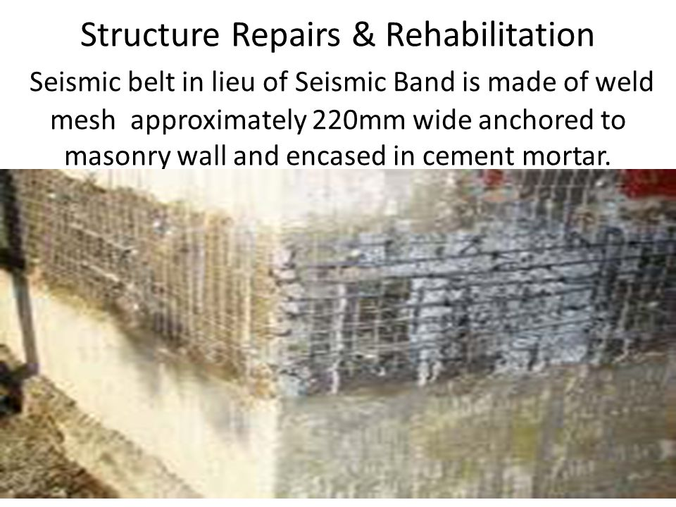 Structure Repairs & Rehabilitation Seismic belt in lieu of Seismic Band is made of weld mesh approximately 220mm wide anchored to masonry wall and enc