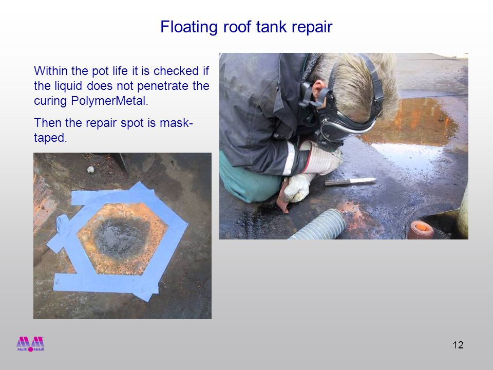 12 Floating roof tank repair Within the pot life it is checked if the liquid does not penetrate the curing PolymerMetal.