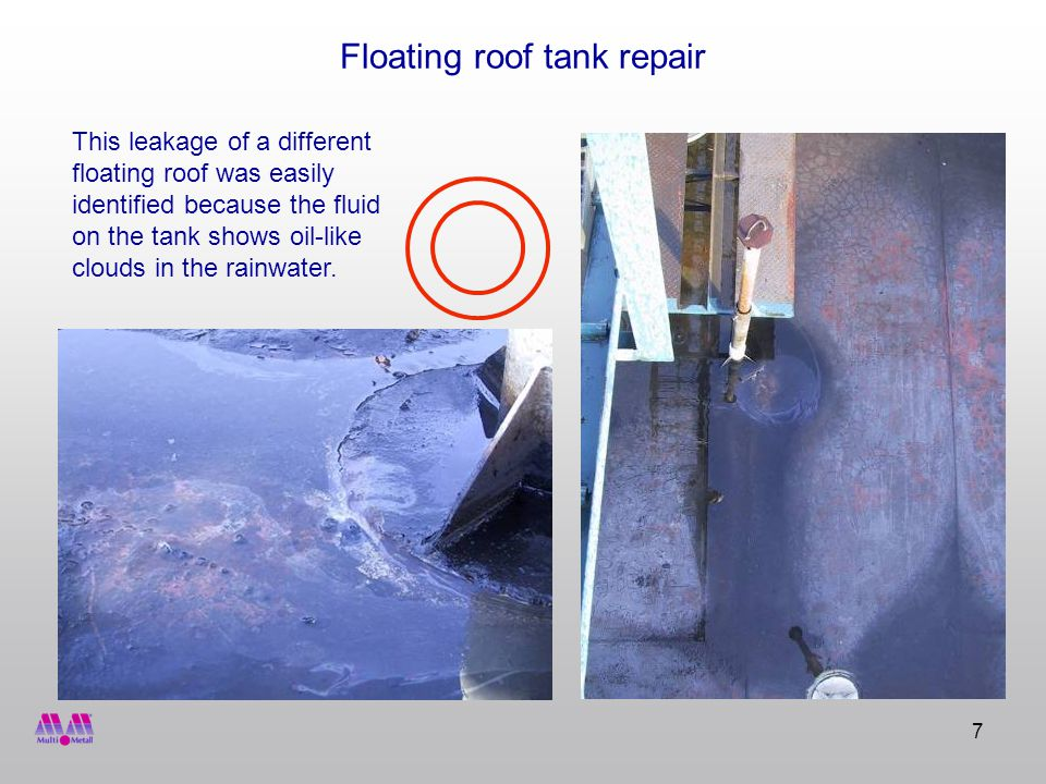 7 Floating roof tank repair This leakage of a different floating roof was easily identified because the fluid on the tank shows oil-like clouds in the rainwater.
