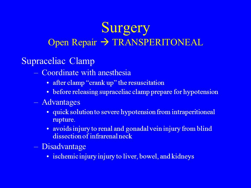 Supraceliac Clamp –Coordinate with anesthesia after clamp crank up the resuscitation before releasing supraceliac clamp prepare for hypotension –Advantages quick solution to severe hypotension from intraperitioneal rupture.