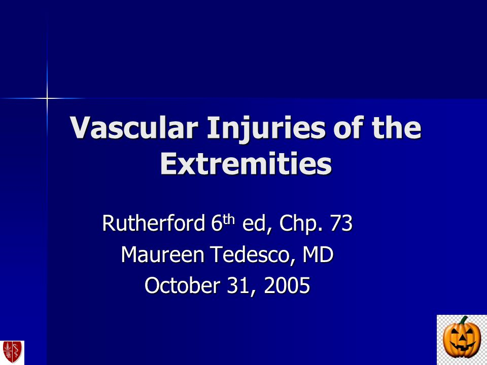Vascular Injuries of the Extremities Rutherford 6 th ed, Chp. 73 Maureen Tedesco, MD October 31, 2005